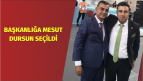Başkanlığa Mesut Dursun Seçildi