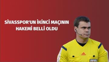 Sivasspor'un İkinci Maçının Hakemi Belli Oldu