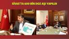 Sivas'ta 600 Bin Doz Aşı Yapıldı