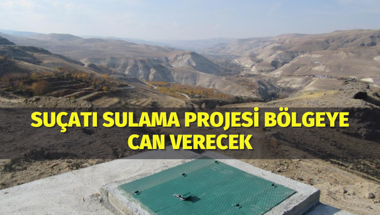 Suçatı Sulama Projesi Bölgeye Can Verecek