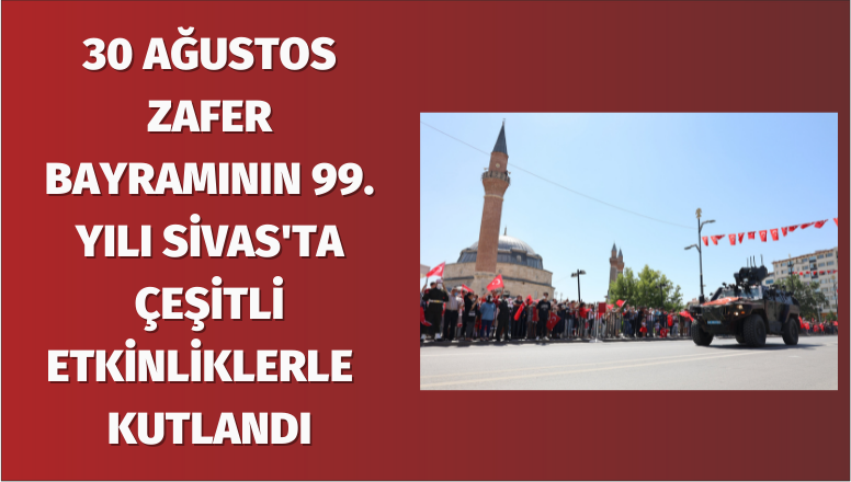 Sivas' ta 30 Ağustos Törenlerine Yoğun İlgi
