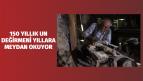 150 Yıllık Un Değirmeni Yıllara Meydan Okuyor