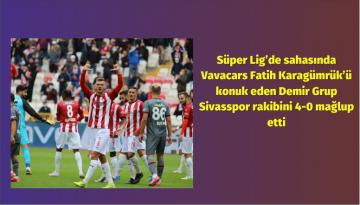 Demir Grup Sivasspor 4-0 Vavacars Fatih Karagümrük